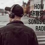 How Do Artists Get Songs On the Radio?