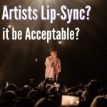 Why Do Artists Lip Sync? Should It Be Acceptable?