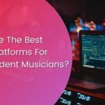 What are the Best Music Platforms for Independent Musicians?